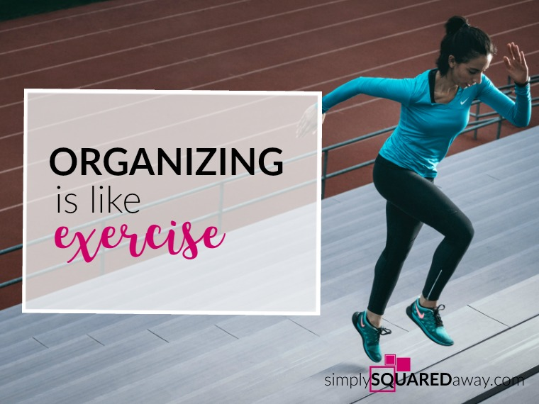 Organizing, like exercise, is a lifelong process. One way to approach it is making organizing a routine and making it fun.