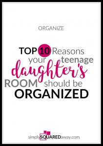 Top 10 reasons your teenage daughter's bedroom should be organized and useful tips to get it there.