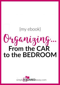 Simply Squared Away's eBook Organized...From the Car to the Bedroom