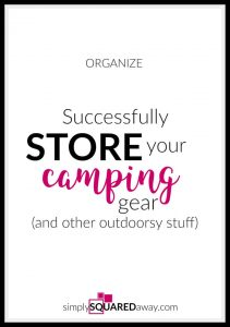 Get your camping gear and other out-doorsy stuff organized so you're squared away when the opportunity to get away presents itself!