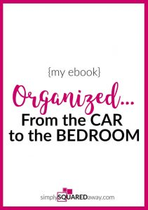Simply Squared Away's eBook Organized...From the Car to the Bedroom gives you tips on how to organize all parts of your home from the office, paper and supplies to your bedroom closets, jewelry and kitchen.