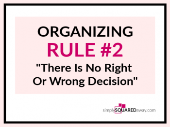 """Organizing Rule number two is """"There is no right or wrong decision. Just make a decision and move on. Support your decision. Decision making takes practice."""