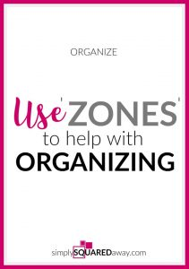Life throws some life transitions at you. When things get out of control, use zones to help you organize.