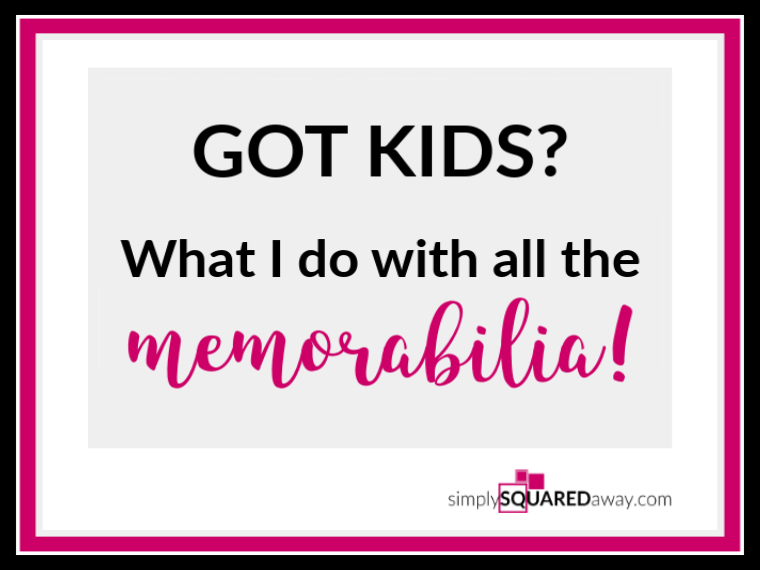 I share the process I use to deal with all the memorabilia from my kids. Because if you have kids, you have memorabilia!