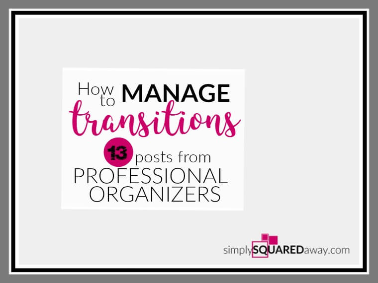 Life changes can interrupt the most organized person. Thirteen posts from professional organizers about how to manage transitions.
