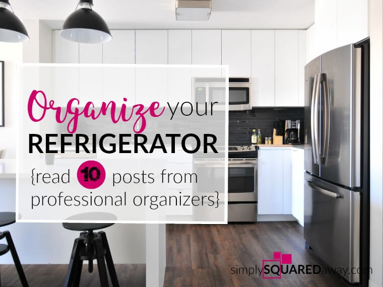 Ten posts from top organizers about organizing your refrigerator.