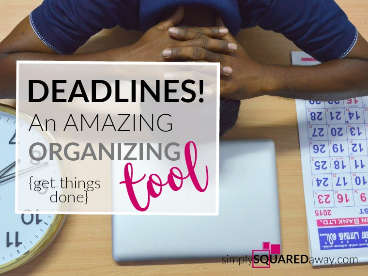 Deadlines can be stressful, but they are an amazing organizing tool!