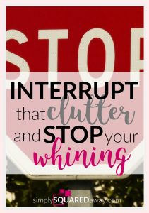 Interrupt that clutter and stop your whining. Ten things you are NOT going to do.