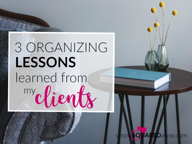 I share 3 organizing lessons I've learned from my organizing clients.