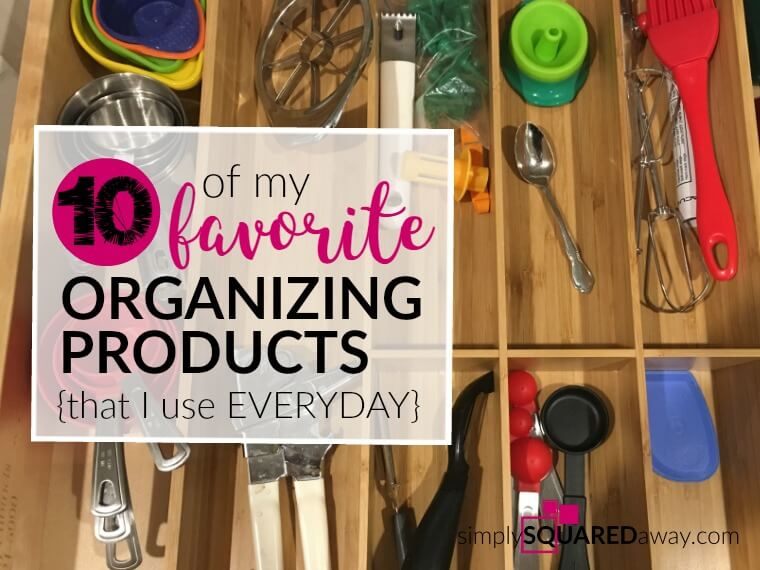I share 10 of my favorite organizing products I LOVE and use with my clients and in my own home!