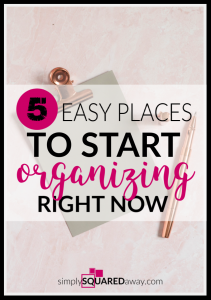 I'm sharing the exact steps AND five easy places to start organizing right now.