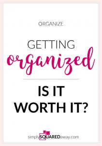 "Is getting organized even worth it? If you have your ""why"" it will change your life and grow you as a person!"