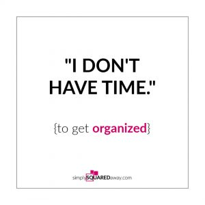 """Have you ever thought """"I don't have time"""" to get organized? I share brain work and action work to change that belief and create an organized home and life."""