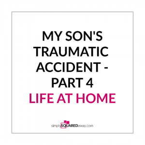This is part four of the story of my son's traumatic accident - life at home.