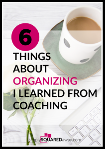 Discover the 6 things I learned about organizing from coaching.