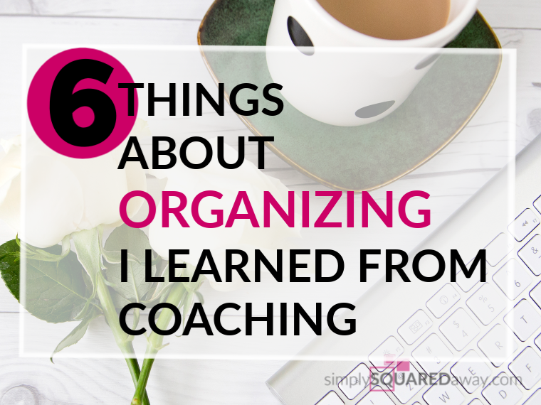 After being an organizer for 12 years I still learned more about organizing through coaching.