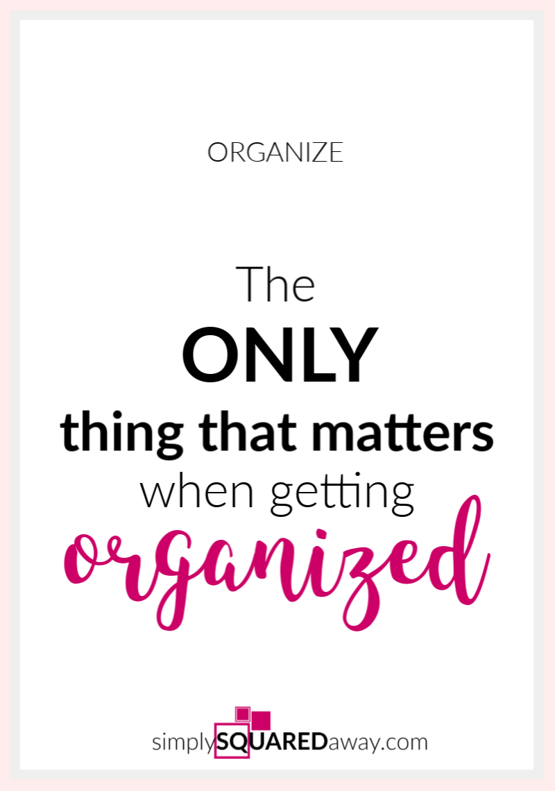 The-Only-Thing-That-Matters-When-Getting-Organized-PIN