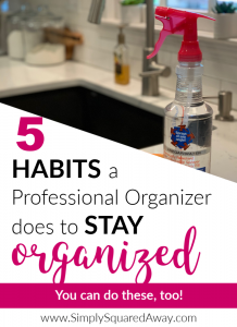 Want to stay organized? Here are five habits I do, a professional organizer, to stay organized. You can do these, too!