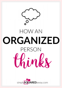 What does an organized person think? Maybe one of these thoughts will be what sparks the action to gets you organized.