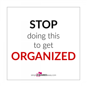 STOP doing this if you want to get organized. This one thing will ignite your actions to get you moving towards organization!