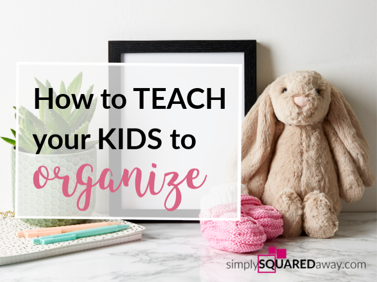 Learn how to teach your kids to organize.