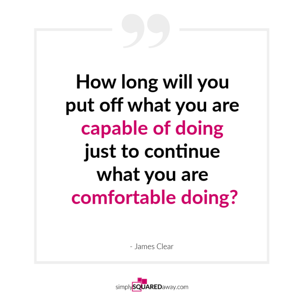 Are you willing to be uncomfortable to reach your goals? Getting your home organized will make you uncomfortable! Are you willing?