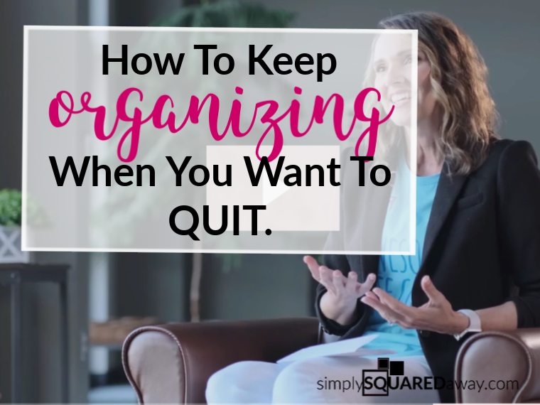How to keep organizing when you just want to QUIT.