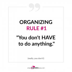 Organizing rule number one is to understand YOU do not have to do anything. If you choose to because you want to will give you your power back.
