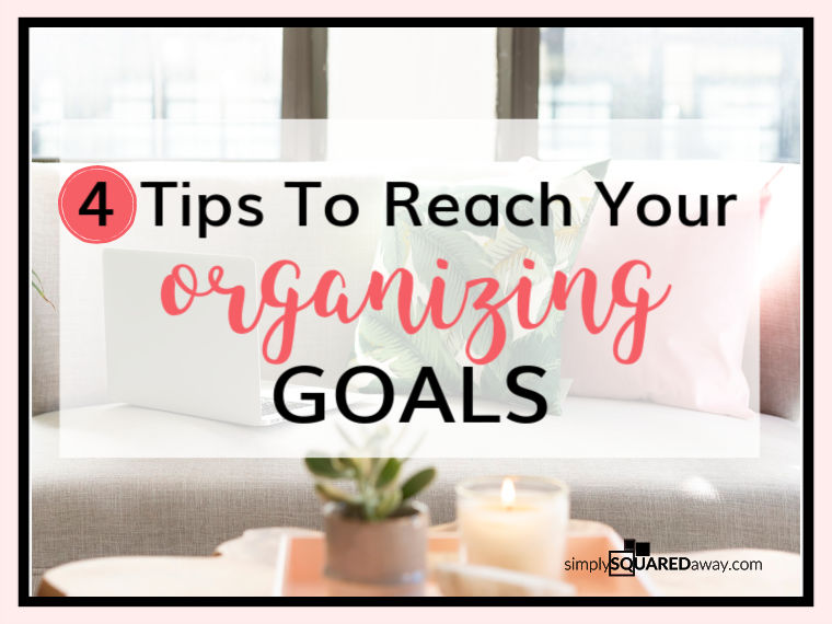 I share 4 tips to reach any goal...especially your organizing goals!